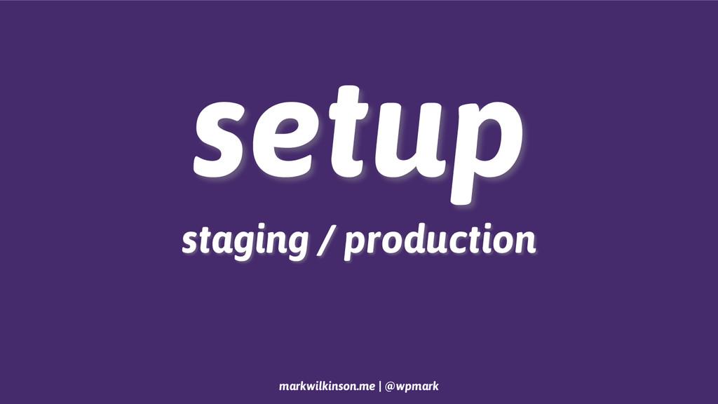 markwilkinson.me | @wpmark setup staging / prod...