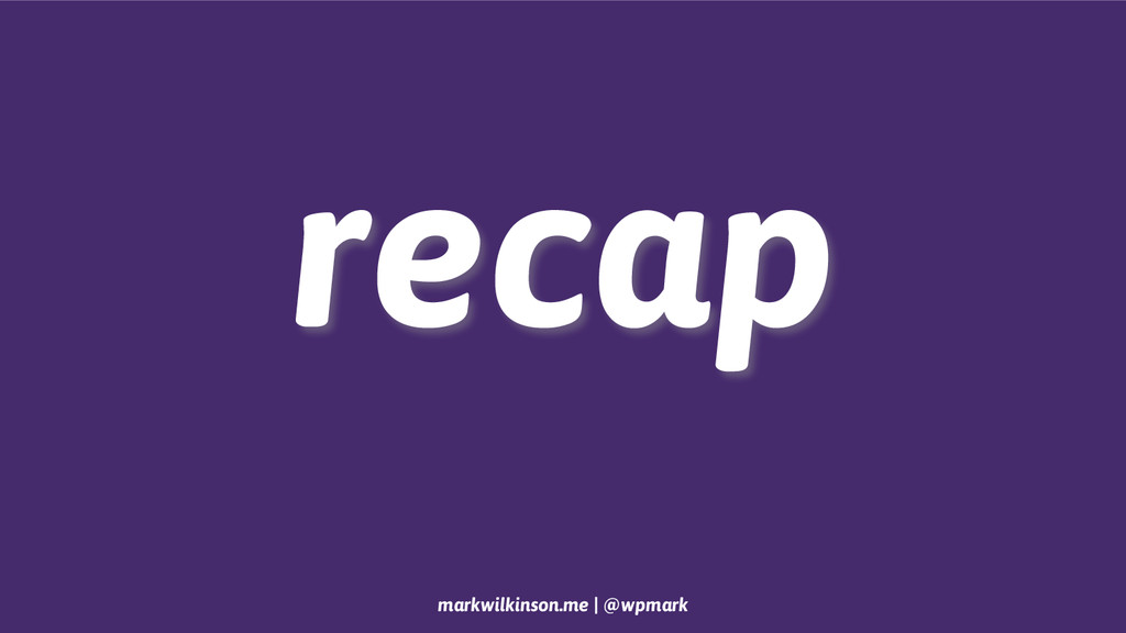 markwilkinson.me | @wpmark recap