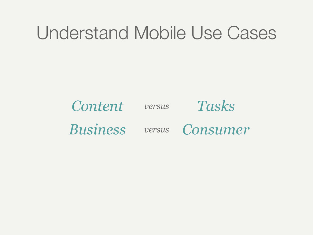 Understand Mobile Use Cases Content versus Task...