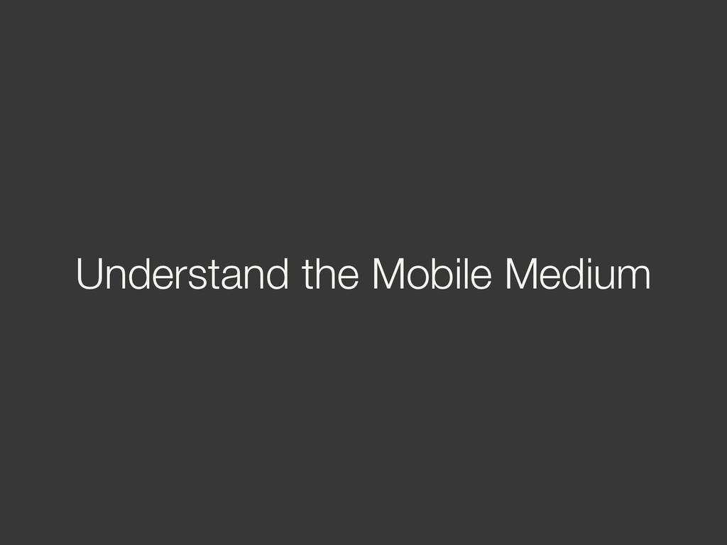 Understand the Mobile Medium