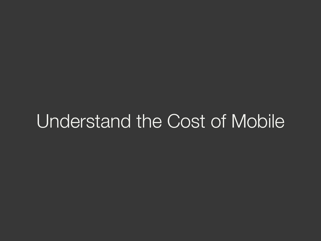 Understand the Cost of Mobile