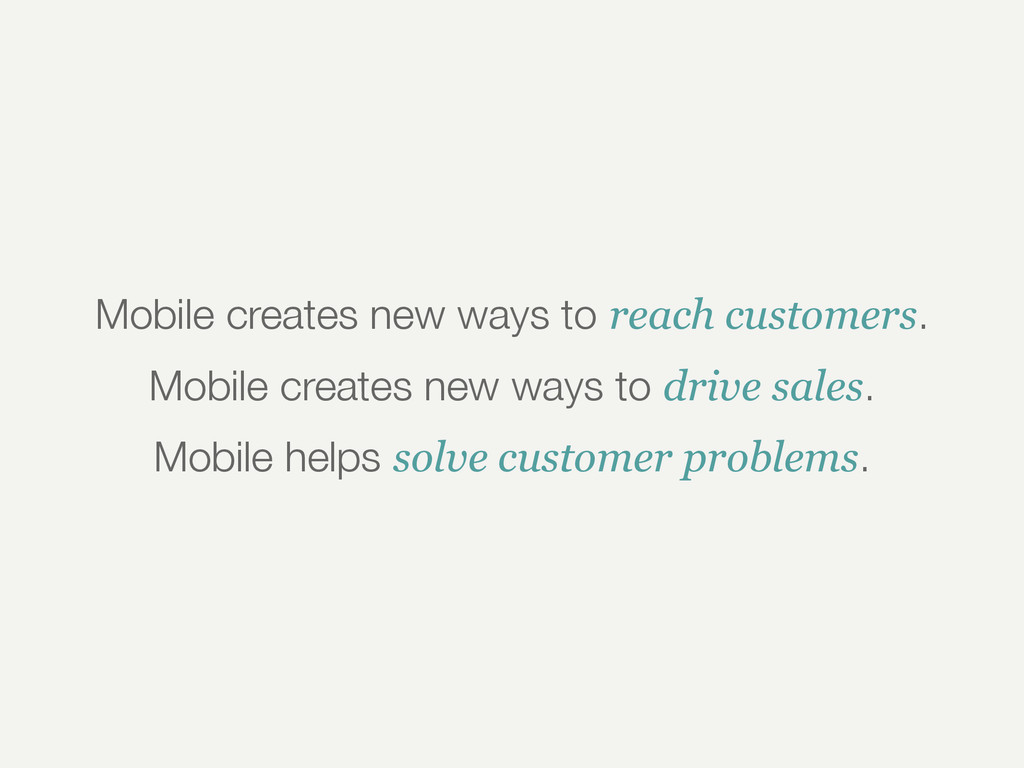 Mobile creates new ways to reach customers. Mob...