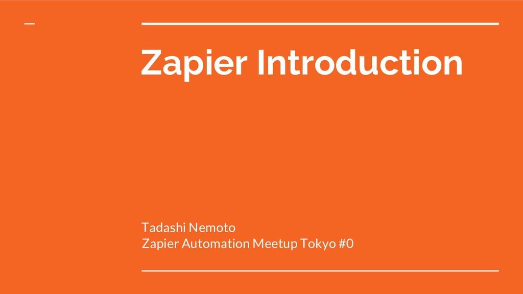 Zapier Introduction Tadashi Nemoto Zapier Autom...