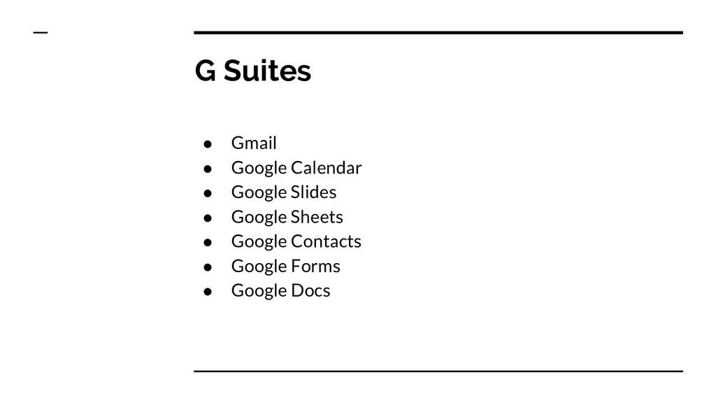 G Suites ● Gmail ● Google Calendar ● Google Sli...