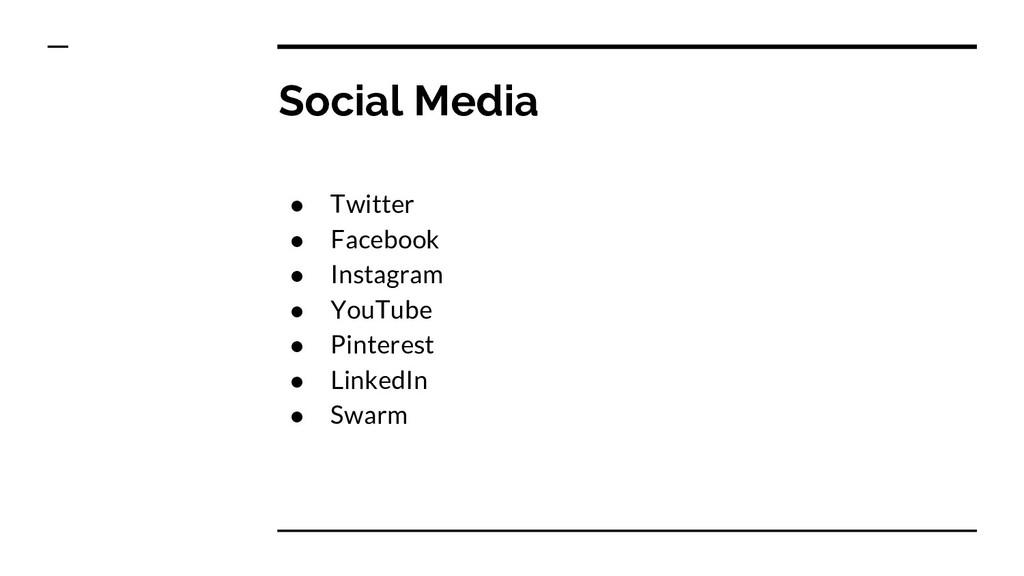 Social Media ● Twitter ● Facebook ● Instagram ●...