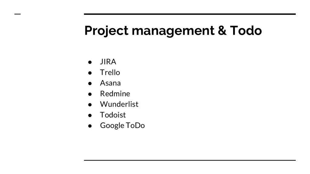 Project management & Todo ● JIRA ● Trello ● Asa...
