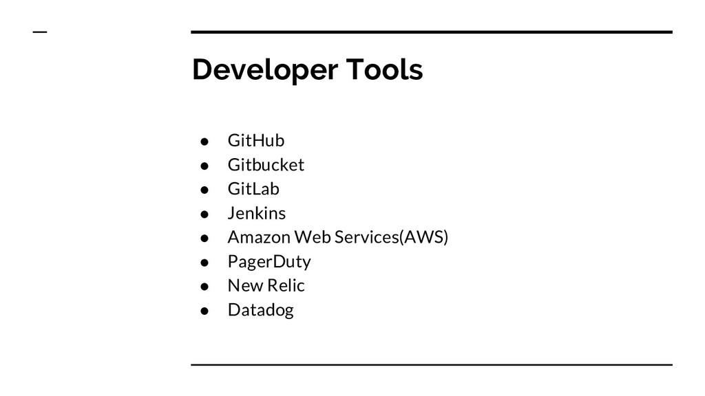 Developer Tools ● GitHub ● Gitbucket ● GitLab ●...