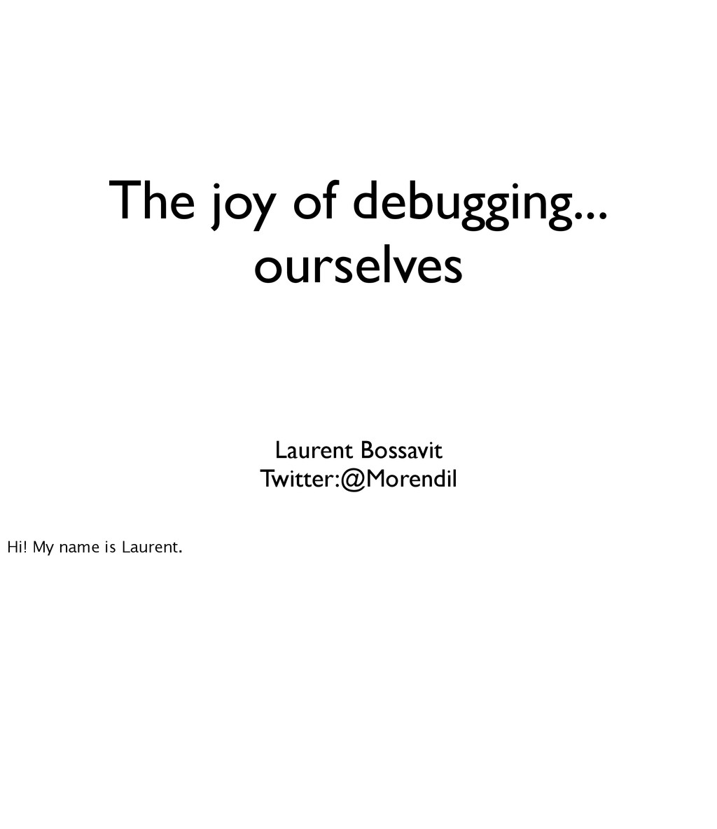The joy of debugging... ourselves Laurent Bossa...