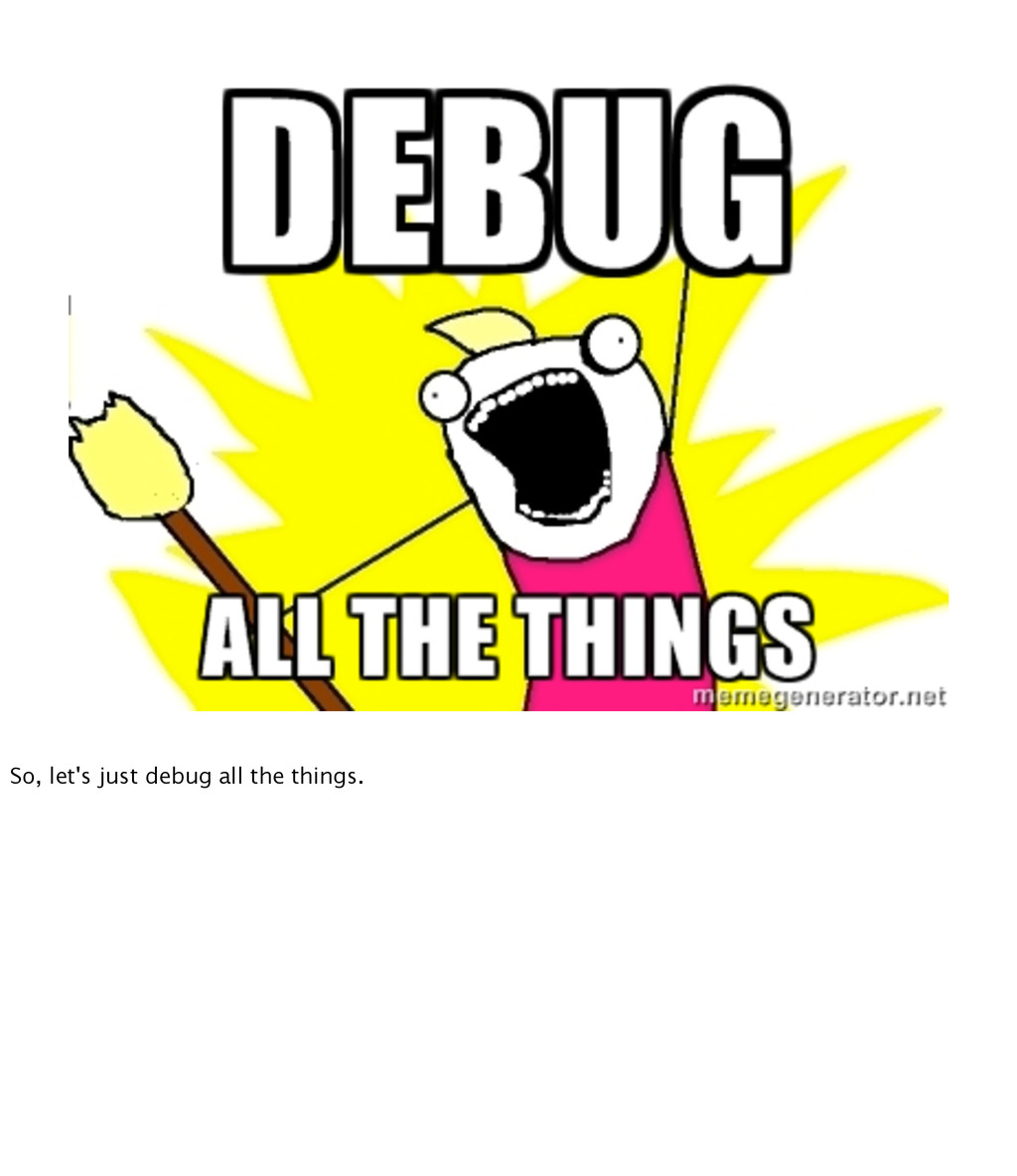So, let's just debug all the things.