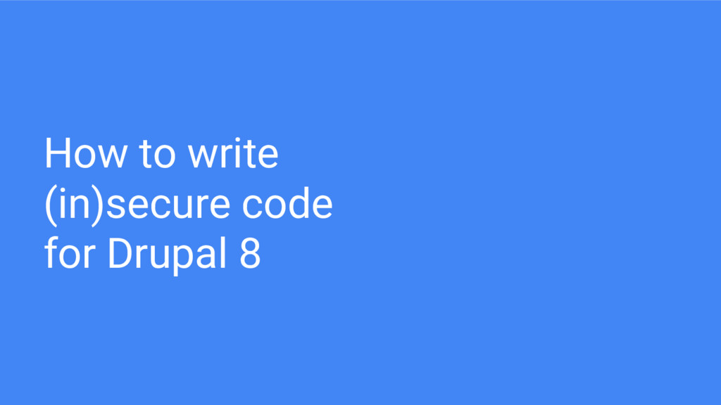 How to write (in)secure code for Drupal 8