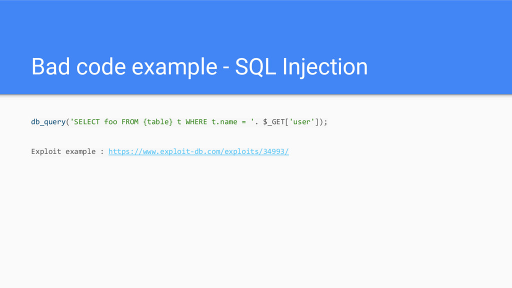 Bad code example - SQL Injection db_query('SELE...
