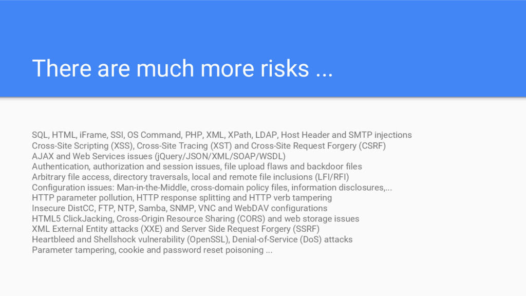 There are much more risks ... SQL, HTML, iFrame...