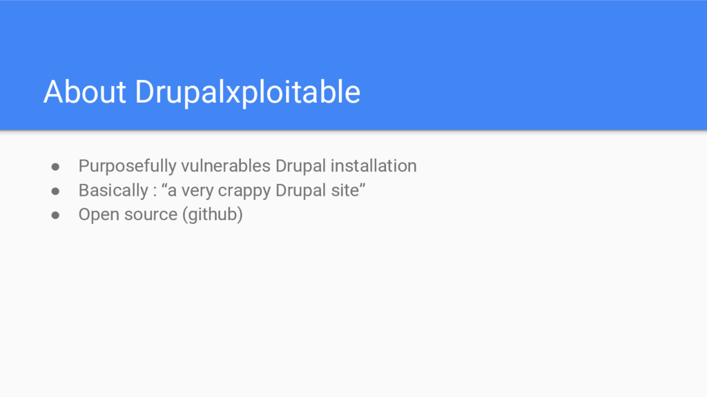 About Drupalxploitable ● Purposefully vulnerabl...