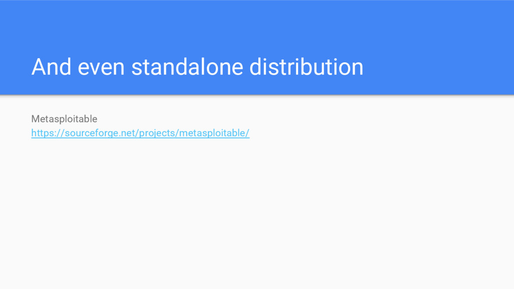 And even standalone distribution Metasploitable...