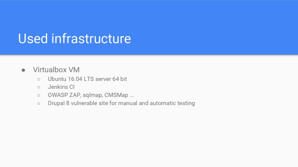 Used infrastructure ● Virtualbox VM ○ Ubuntu 16...
