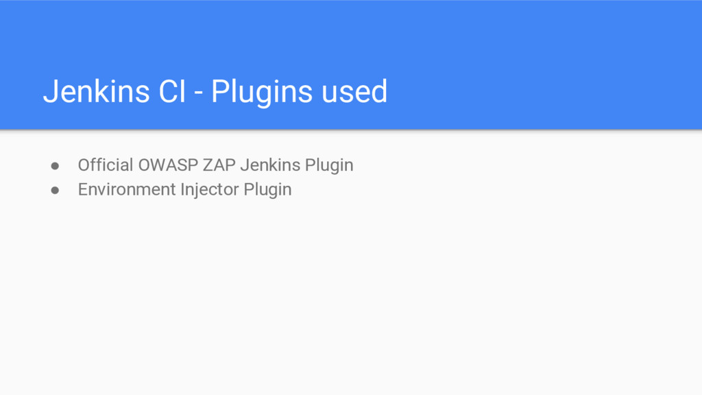 Jenkins CI - Plugins used ● Official OWASP ZAP ...