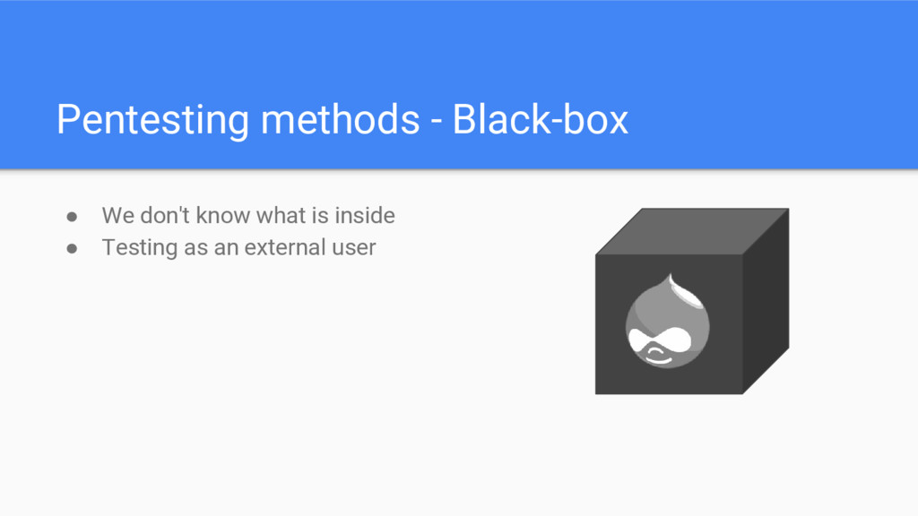 Pentesting methods - Black-box ● We don't know ...