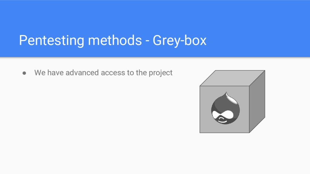 Pentesting methods - Grey-box ● We have advance...