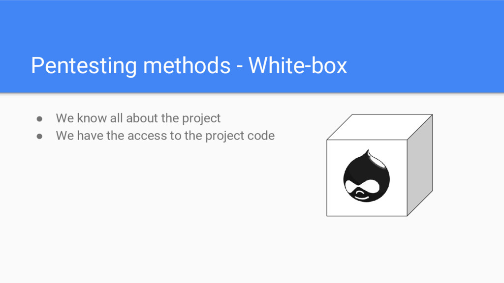 Pentesting methods - White-box ● We know all ab...