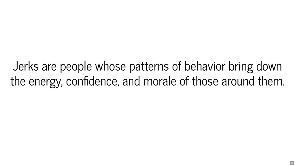 Jerks are people whose patterns of behavior bri...