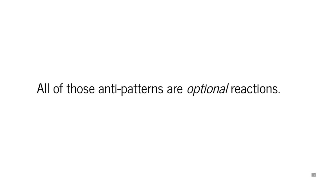All of those anti-patterns are All of those ant...