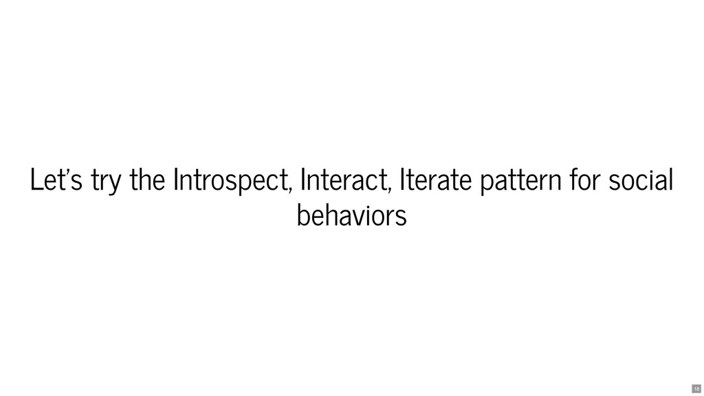 Let's try the Introspect, Interact, Iterate pat...