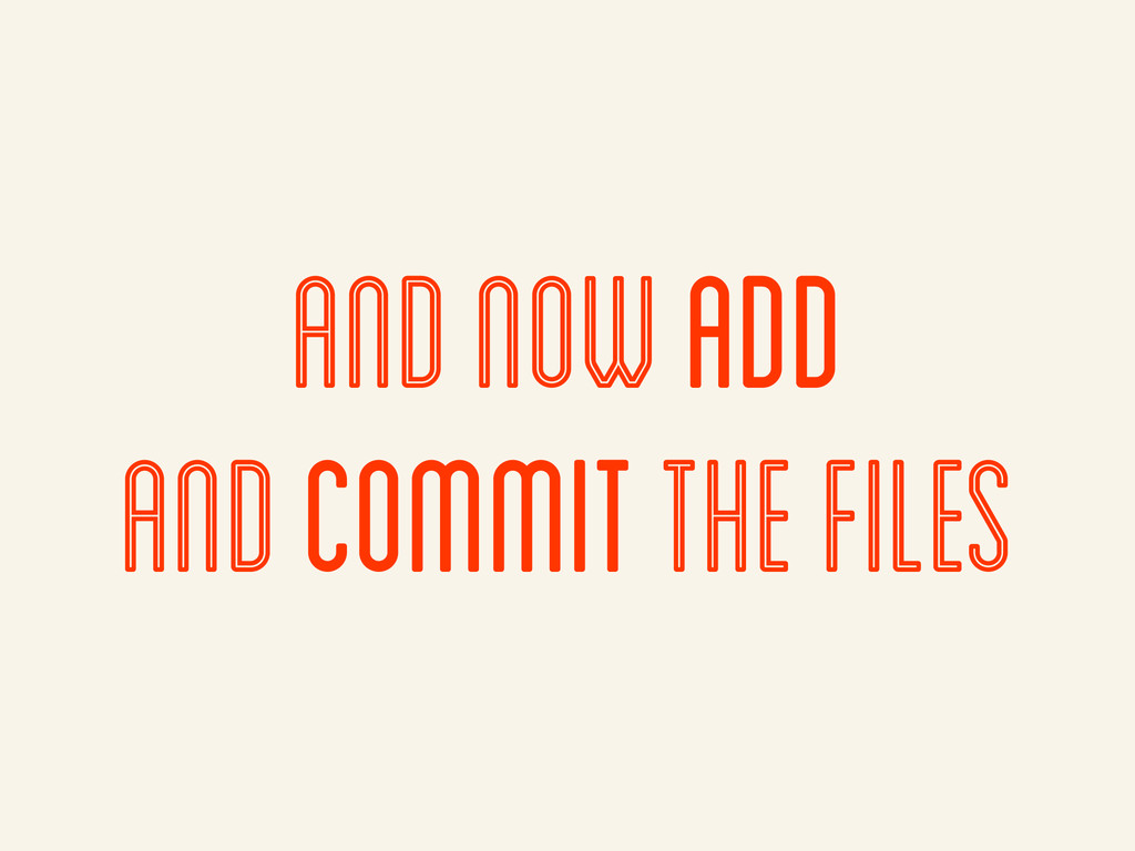 and now add and commit the files