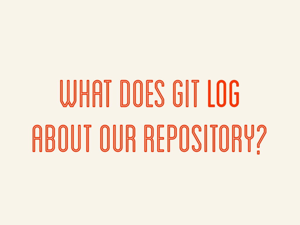 What does git log about our repository?