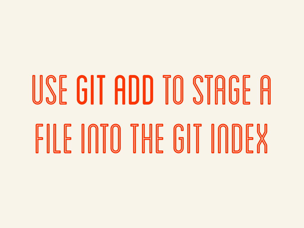 use git add to stage a file into the git index