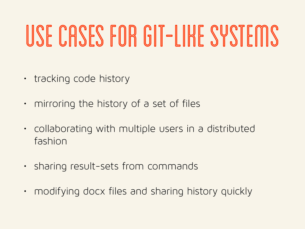 use cases for git-like systems • tracking code ...