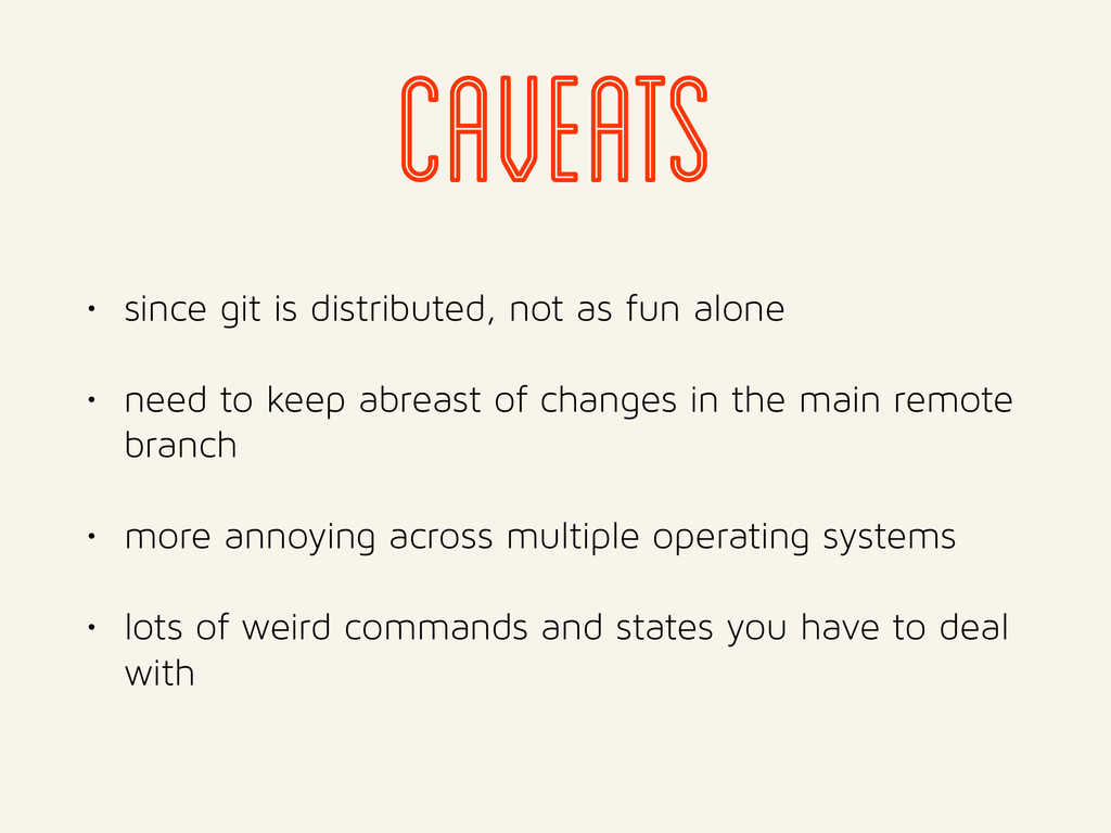 caveats • since git is distributed, not as fun ...