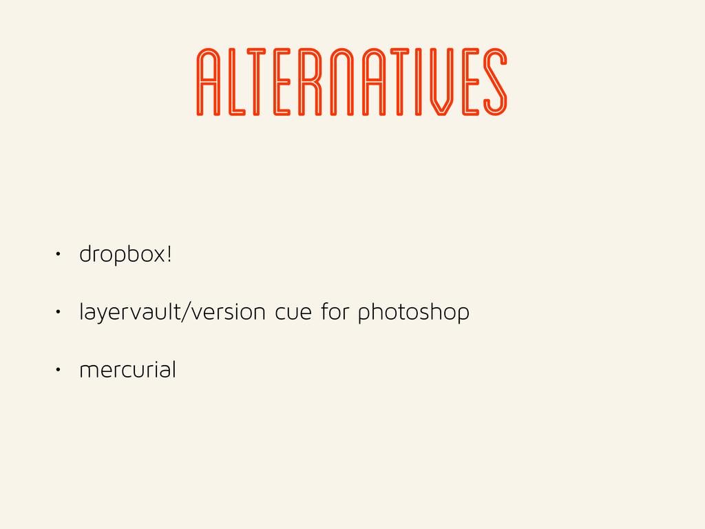 alternatives • dropbox! • layervault/version cu...