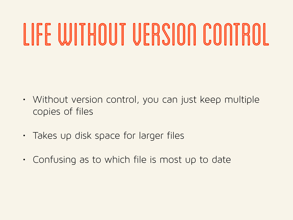 life without version control • Without version ...