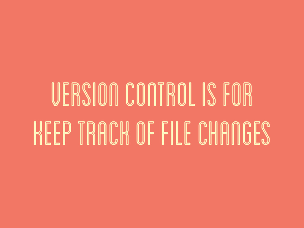 version control is for keep track of file chang...