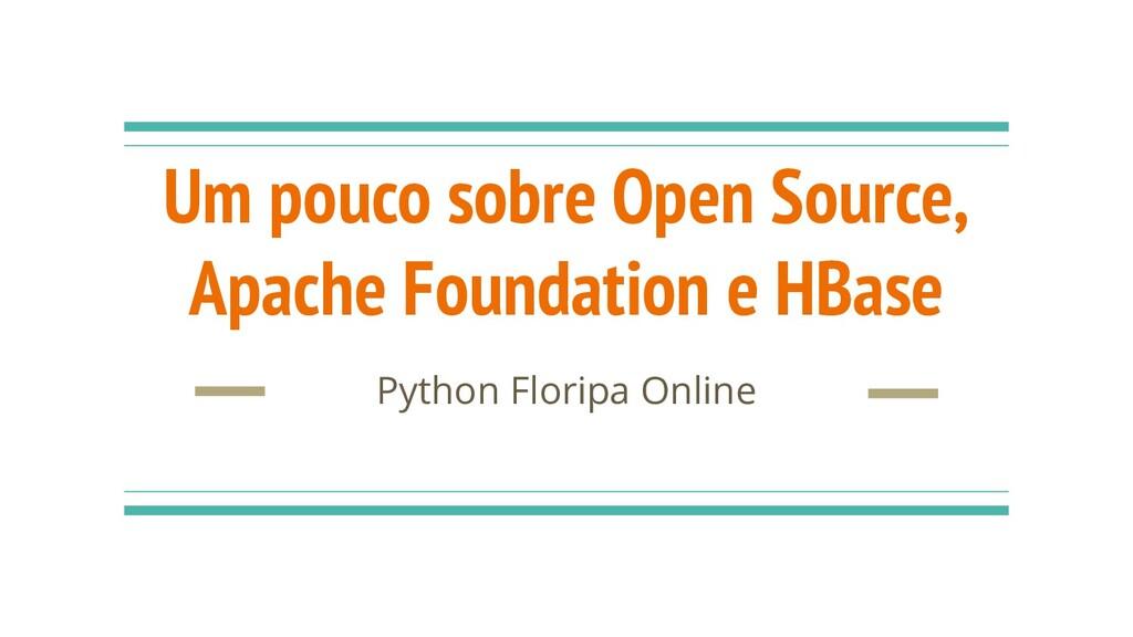 Um pouco sobre Open Source, Apache Foundation e...