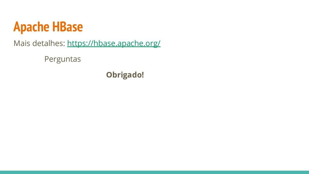 Apache HBase Mais detalhes: https://hbase.apach...