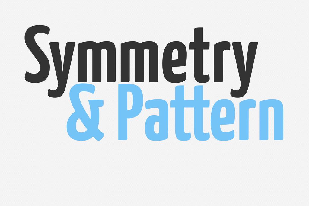 Symmetry & Pattern