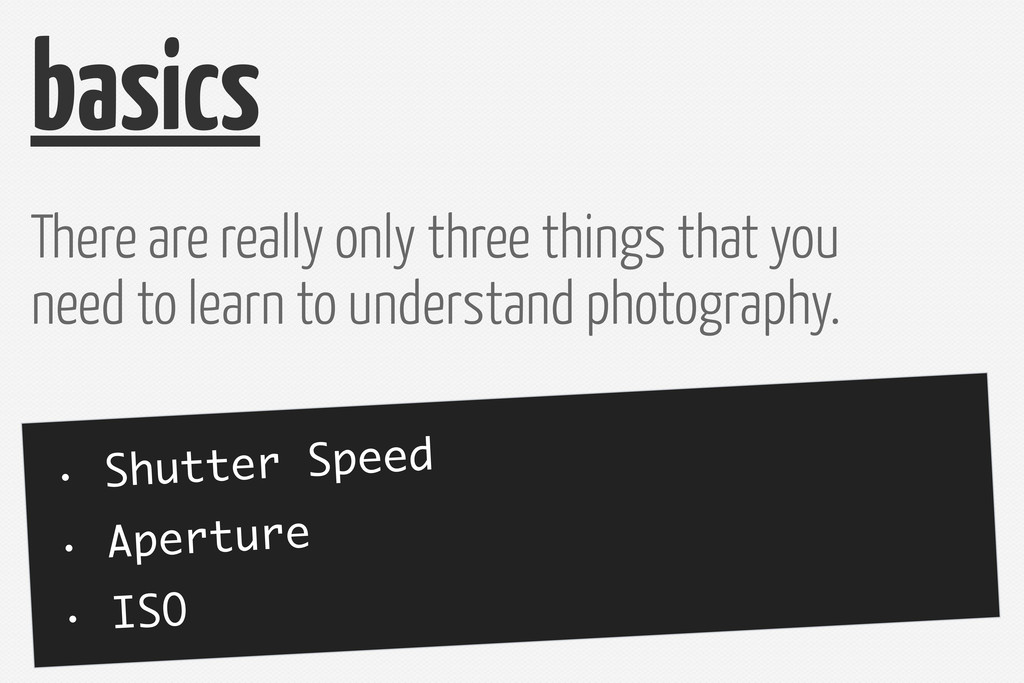 · Shutter Speed · Aperture · ISO basics There a...