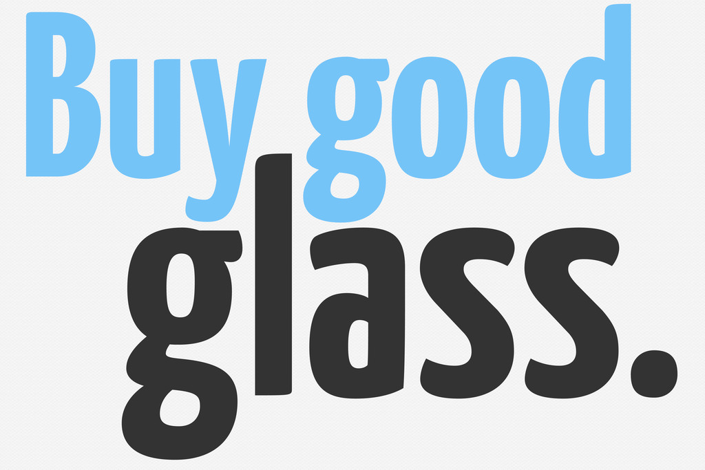 Buy good glass.