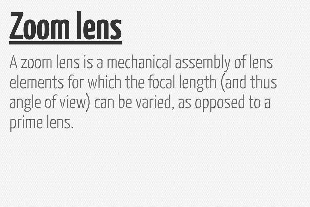 Zoom lens A zoom lens is a mechanical assembly ...