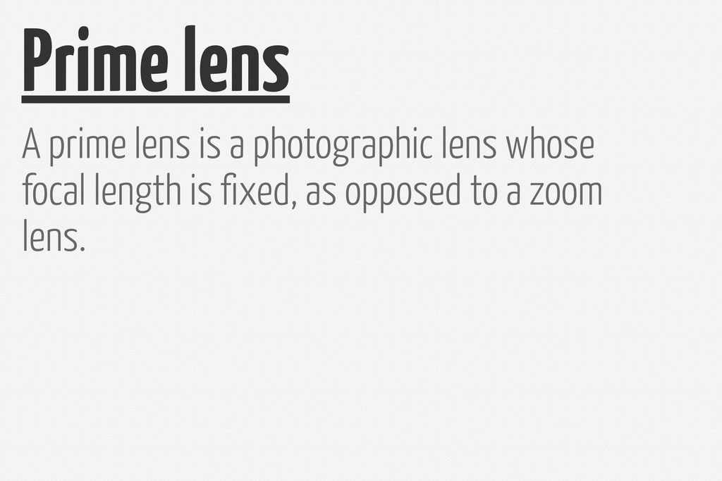 Prime lens A prime lens is a photographic lens ...