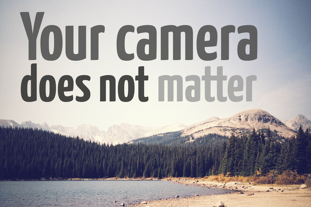 Your camera does not matter