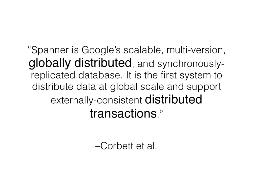 "–Corbett et al. ""Spanner is Google's scalable, ..."