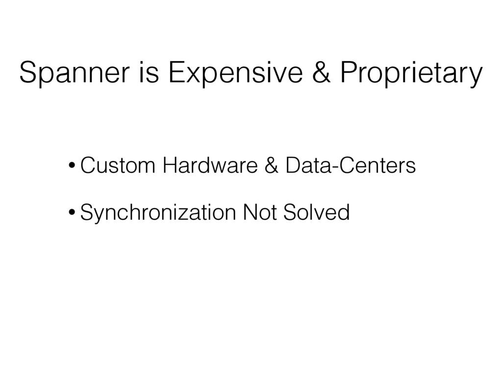 Spanner is Expensive & Proprietary • Custom Har...