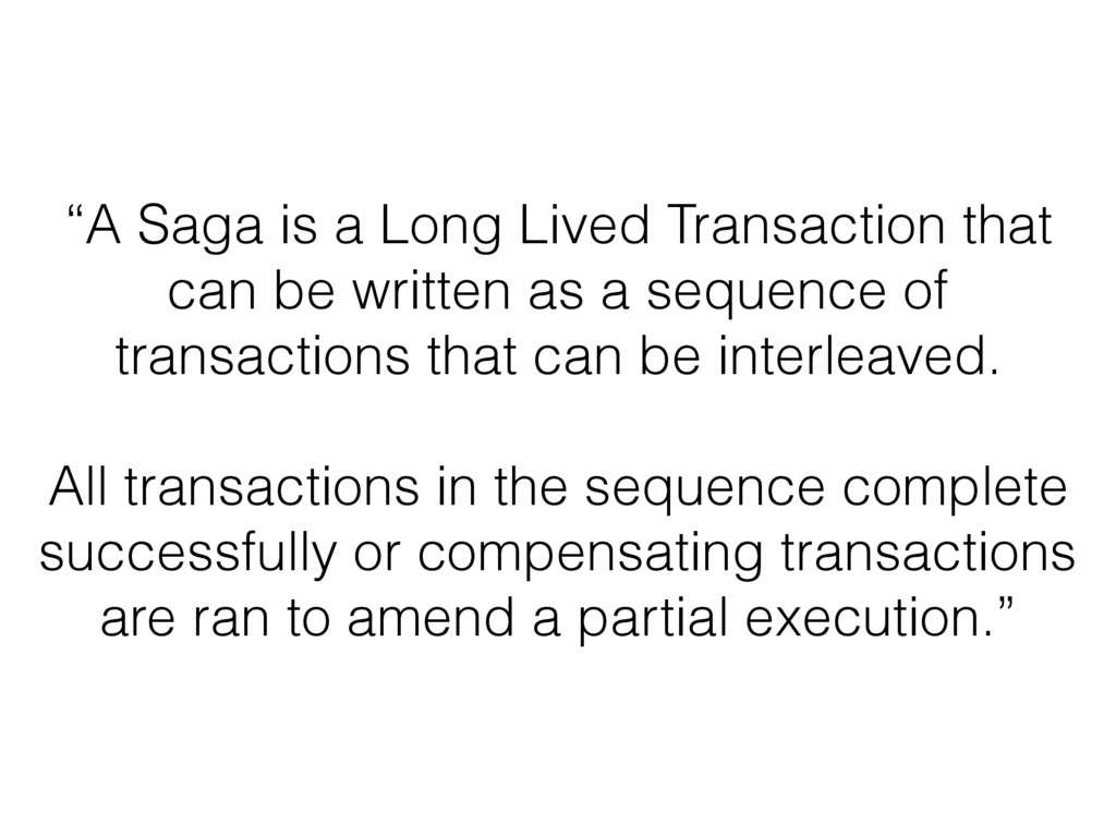 """""""A Saga is a Long Lived Transaction that can be..."""