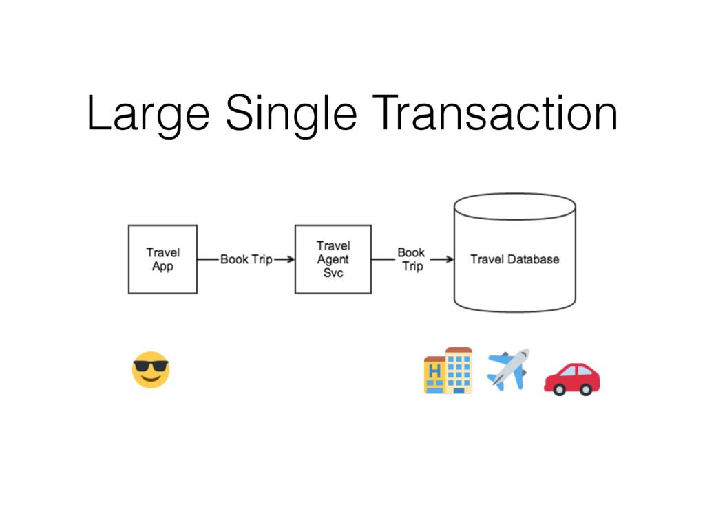 Large Single Transaction