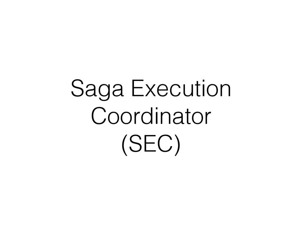 Saga Execution Coordinator (SEC)