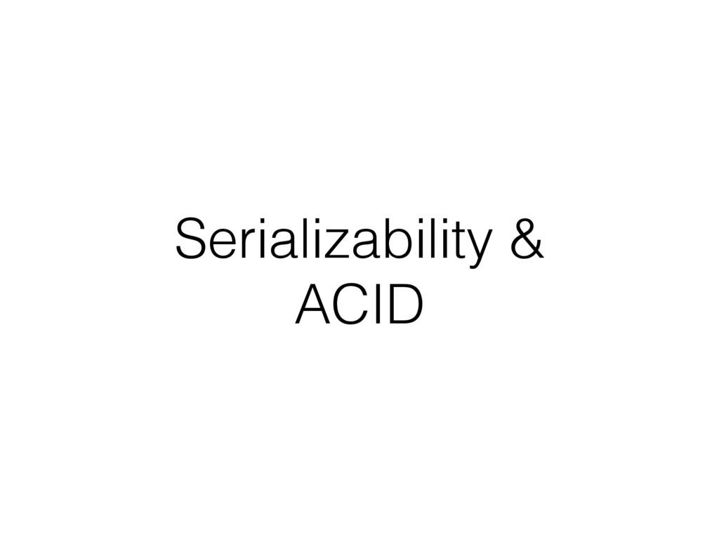 Serializability & ACID