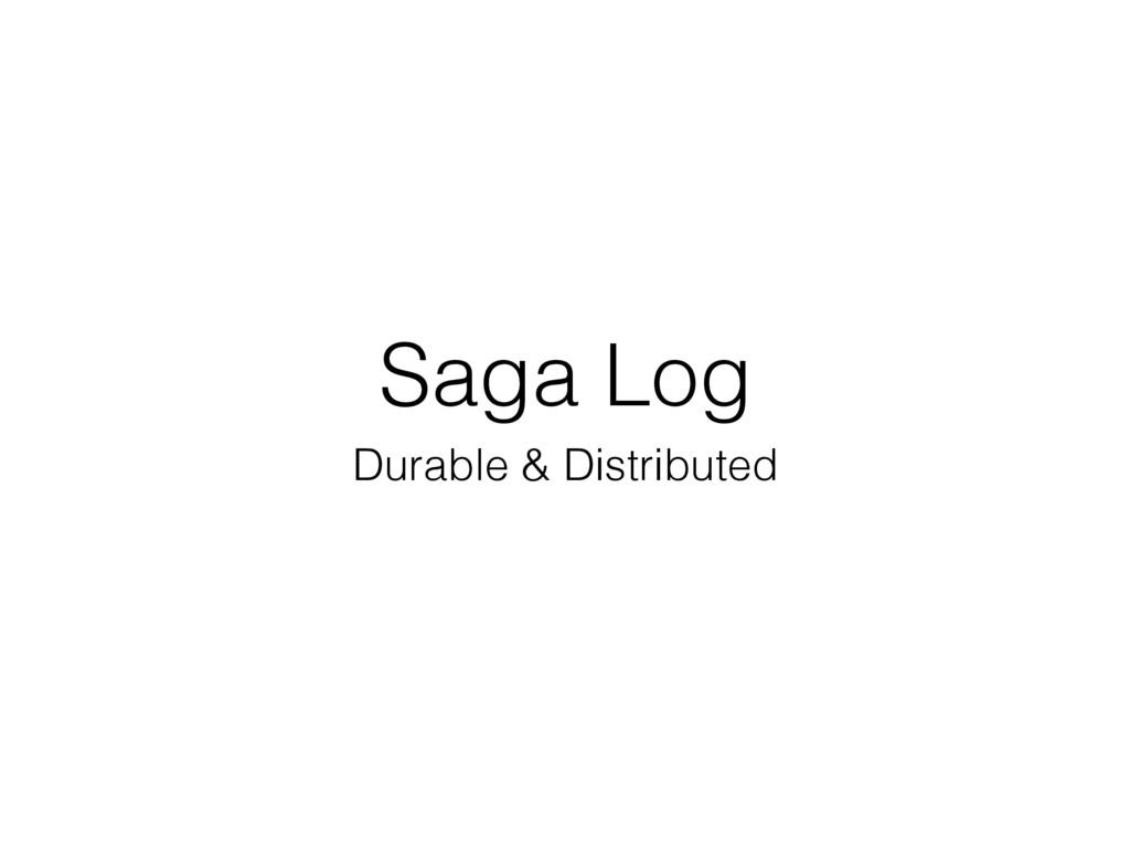 Saga Log Durable & Distributed