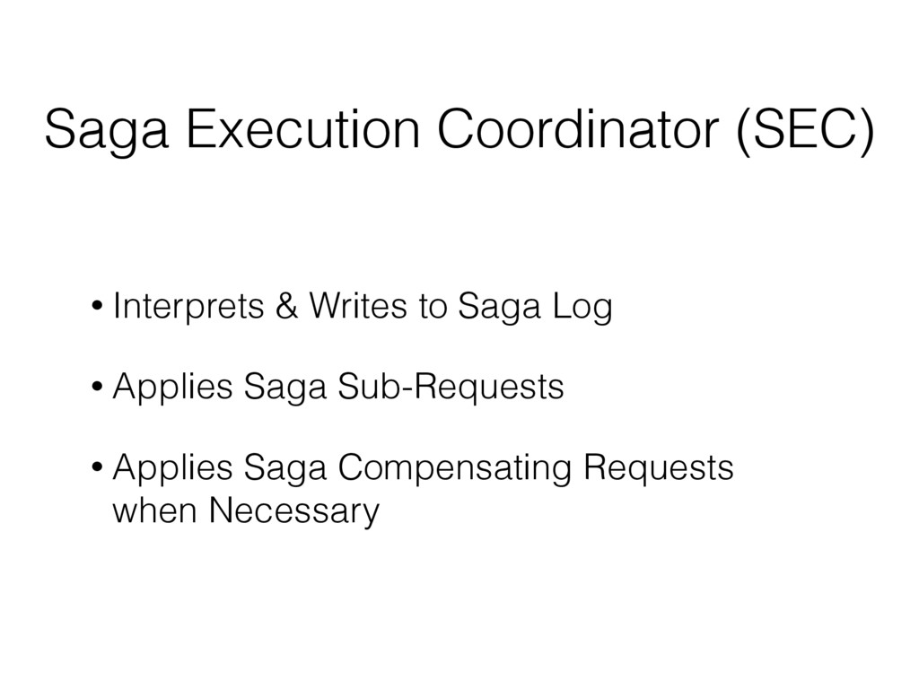 Saga Execution Coordinator (SEC) • Interprets &...